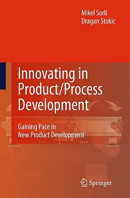 Innovating in Product/Process Development By Sorli, Mikel/ Stokic, Dragan